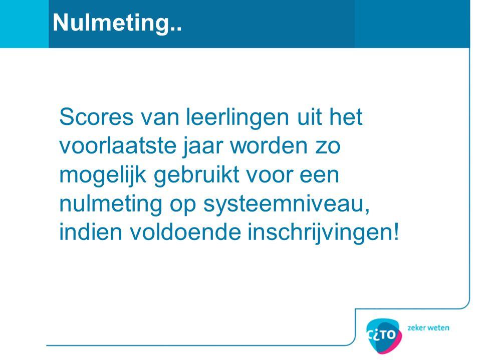 Nulmeting.. Scores van leerlingen uit het voorlaatste jaar worden zo mogelijk gebruikt voor een nulmeting op systeemniveau, indien voldoende inschrijv
