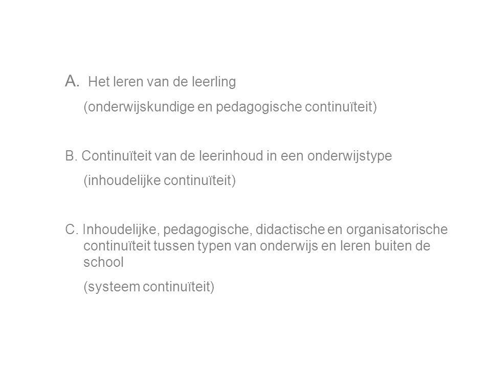 A. Het leren van de leerling (onderwijskundige en pedagogische continuïteit) B.