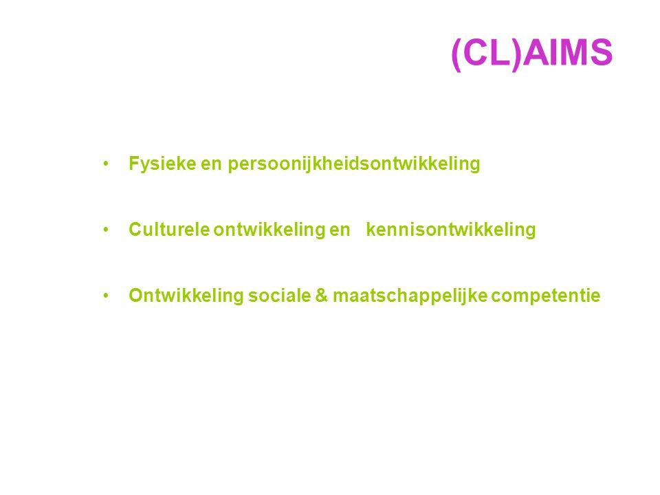 (CL)AIMS Fysieke en persoonijkheidsontwikkeling Culturele ontwikkeling en kennisontwikkeling Ontwikkeling sociale & maatschappelijke competentie