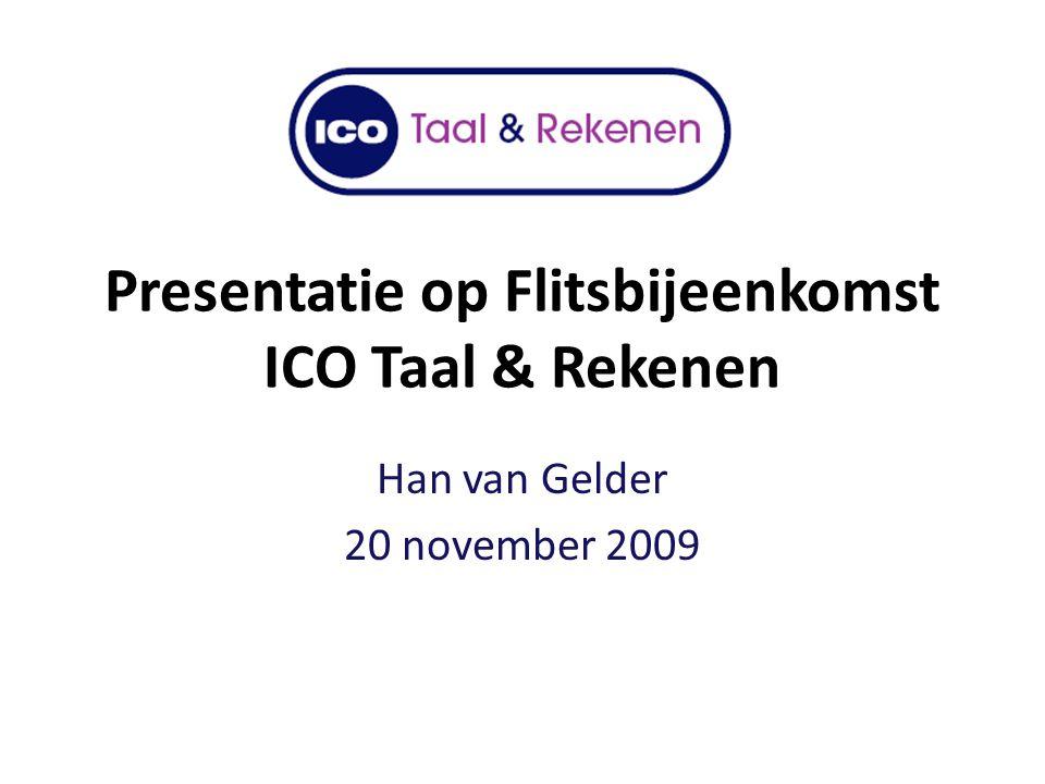 Presentatie op Flitsbijeenkomst ICO Taal & Rekenen Han van Gelder 20 november 2009
