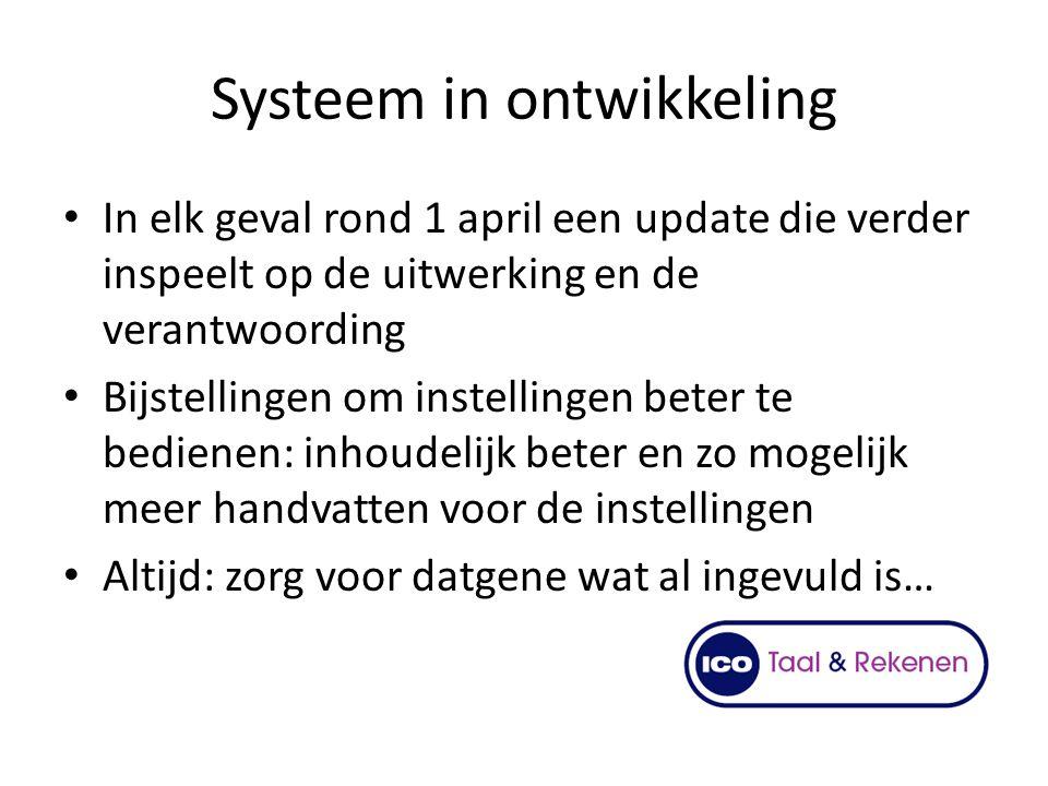 Systeem in ontwikkeling In elk geval rond 1 april een update die verder inspeelt op de uitwerking en de verantwoording Bijstellingen om instellingen b