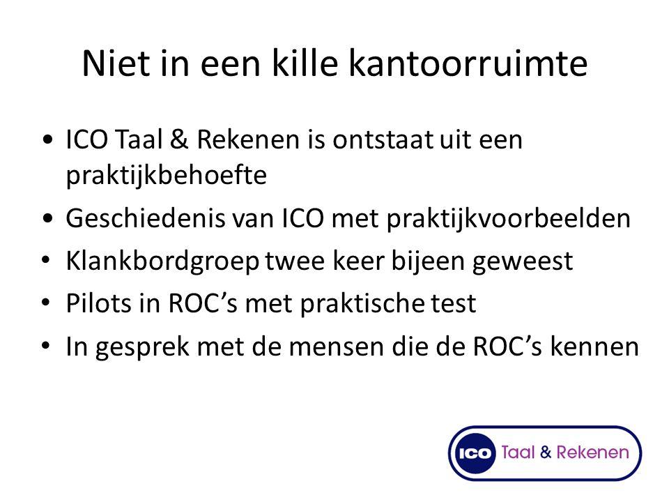 Niet in een kille kantoorruimte ICO Taal & Rekenen is ontstaat uit een praktijkbehoefte Geschiedenis van ICO met praktijkvoorbeelden Klankbordgroep tw