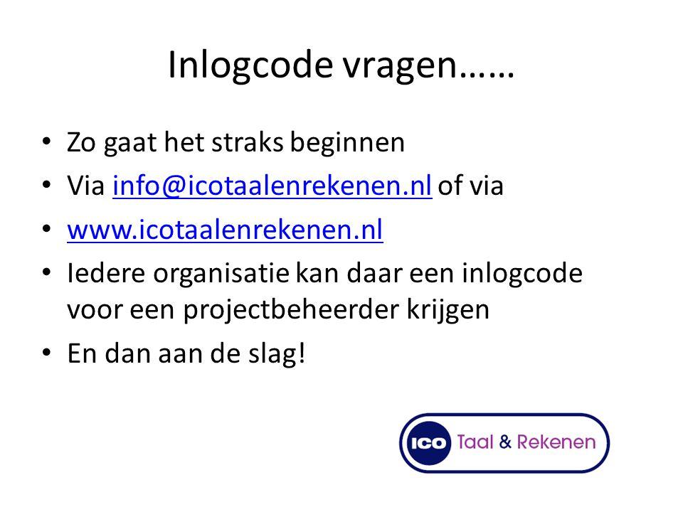Inlogcode vragen…… Zo gaat het straks beginnen Via info@icotaalenrekenen.nl of viainfo@icotaalenrekenen.nl www.icotaalenrekenen.nl Iedere organisatie