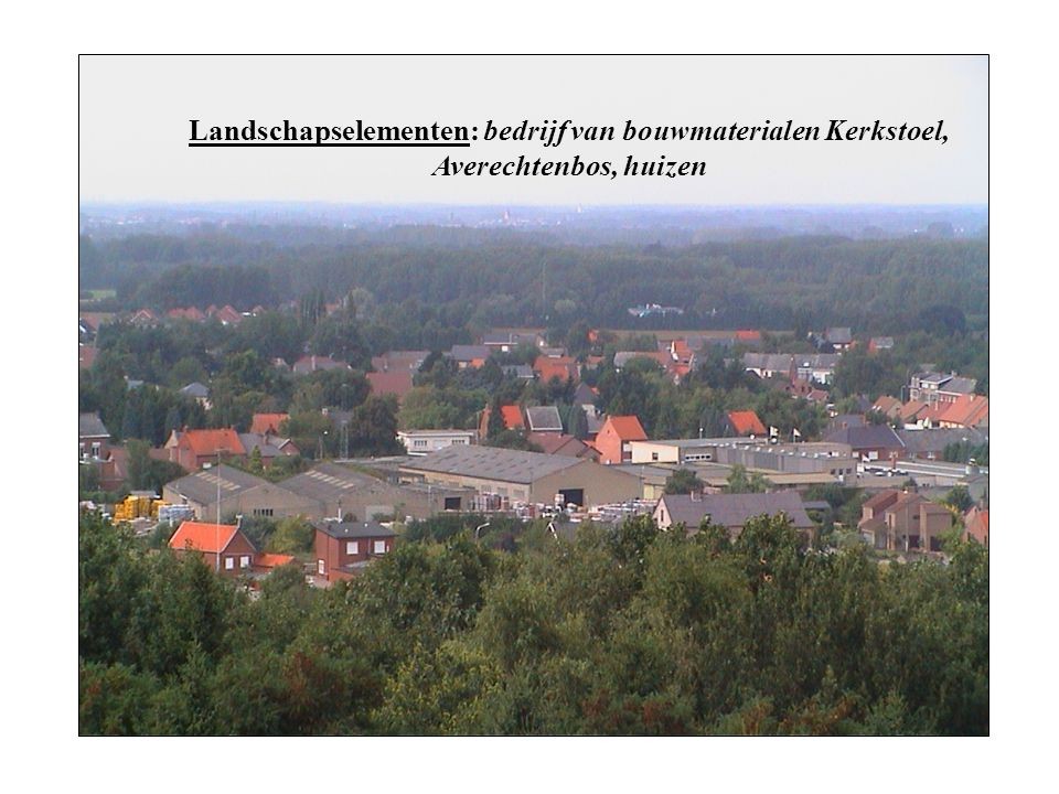 Landschapselementen: bedrijf van bouwmaterialen Kerkstoel, Averechtenbos, huizen