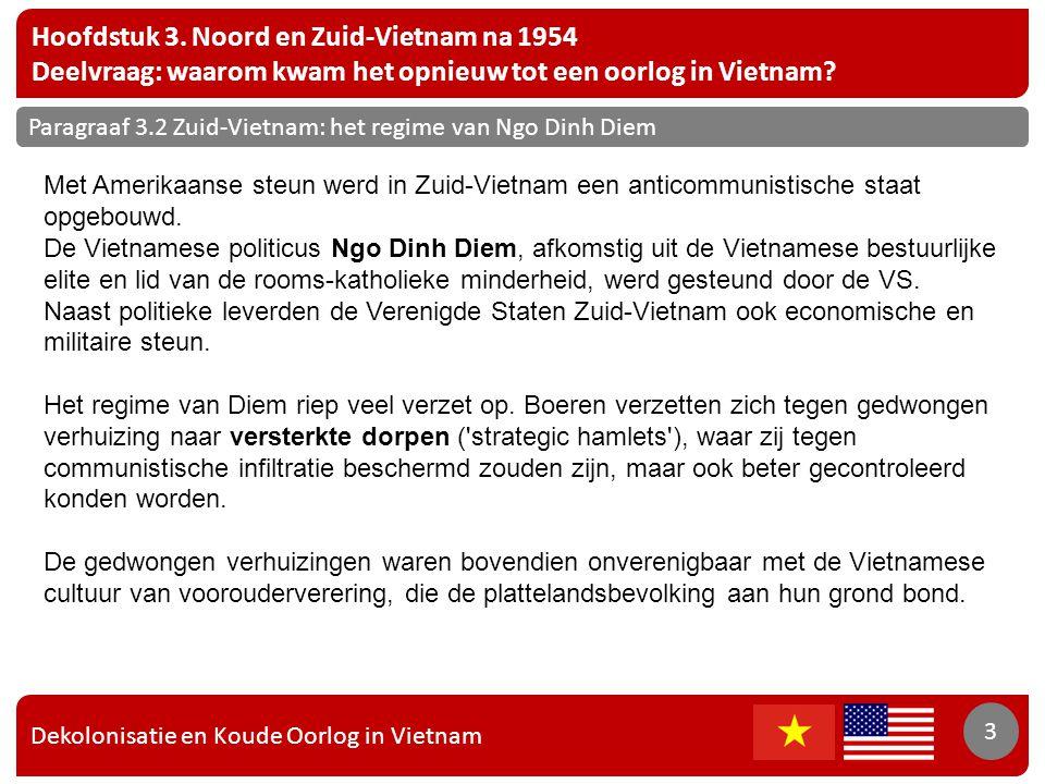 Dekolonisatie en Koude Oorlog in Vietnam 3 Hoofdstuk 3. Noord en Zuid-Vietnam na 1954 Deelvraag: waarom kwam het opnieuw tot een oorlog in Vietnam? 3