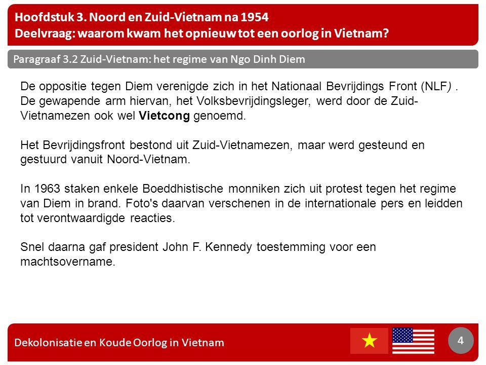 Dekolonisatie en Koude Oorlog in Vietnam 4 Hoofdstuk 3. Noord en Zuid-Vietnam na 1954 Deelvraag: waarom kwam het opnieuw tot een oorlog in Vietnam? 4