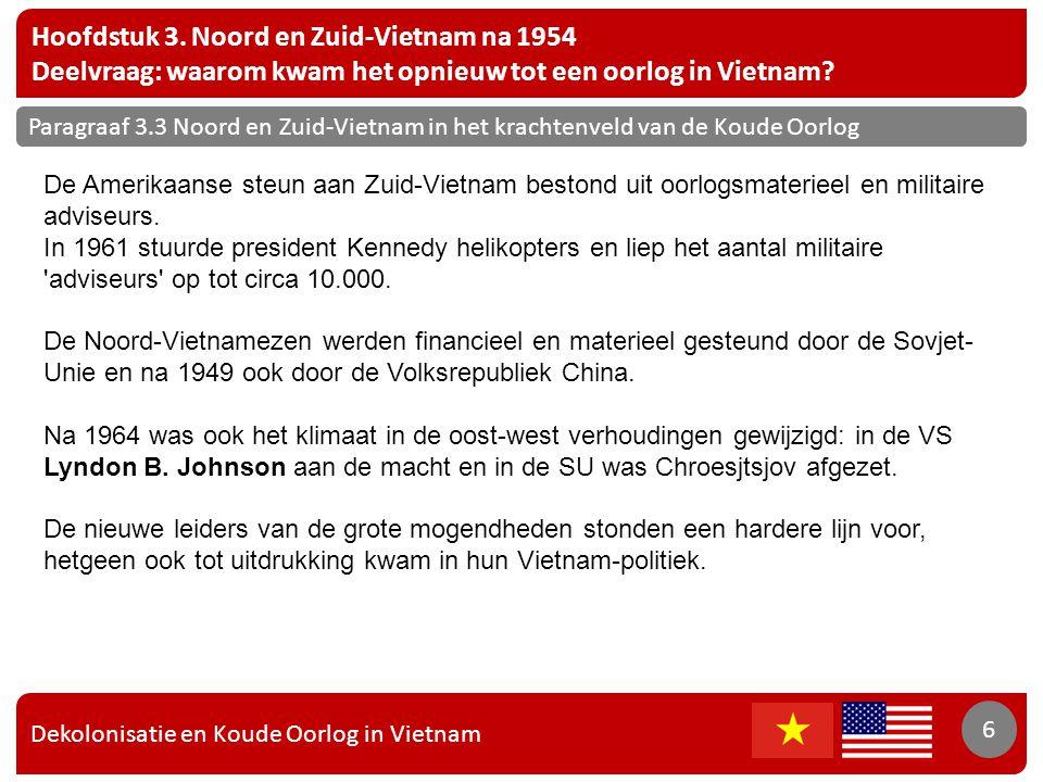 Dekolonisatie en Koude Oorlog in Vietnam 6 Hoofdstuk 3. Noord en Zuid-Vietnam na 1954 Deelvraag: waarom kwam het opnieuw tot een oorlog in Vietnam? 6