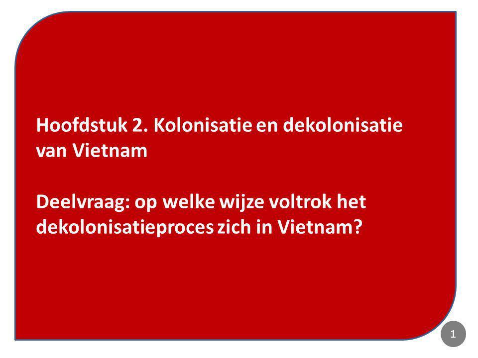 1 Hoofdstuk 2. Kolonisatie en dekolonisatie van Vietnam Deelvraag: op welke wijze voltrok het dekolonisatieproces zich in Vietnam? 1