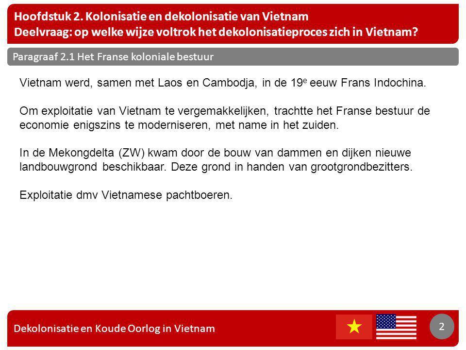 Dekolonisatie en Koude Oorlog in Vietnam 2 Hoofdstuk 2. Kolonisatie en dekolonisatie van Vietnam Deelvraag: op welke wijze voltrok het dekolonisatiepr