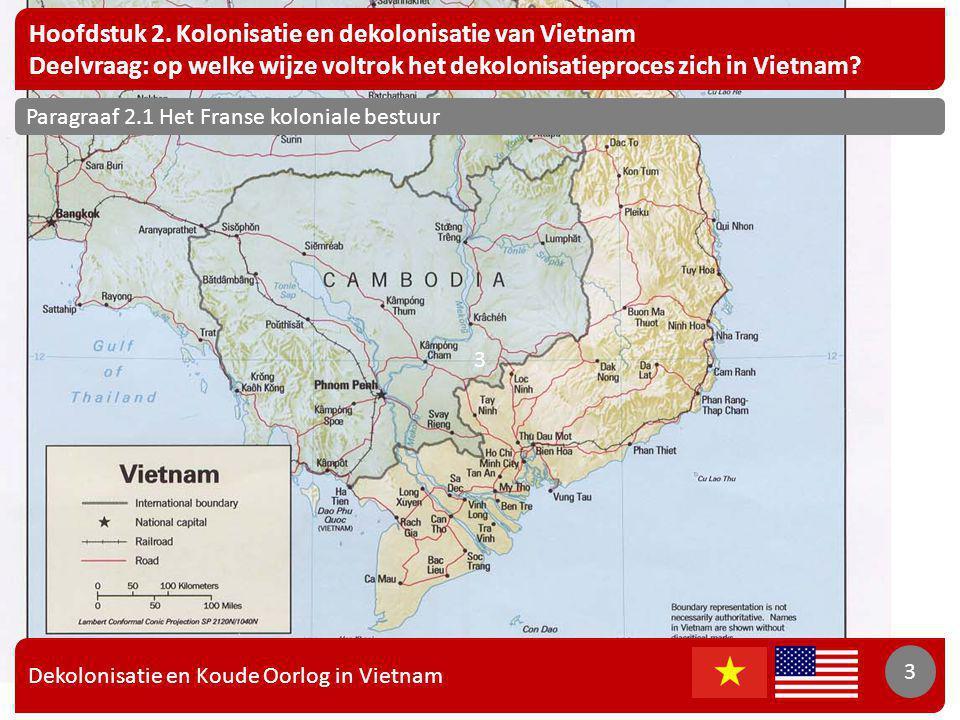 Dekolonisatie en Koude Oorlog in Vietnam 3 Hoofdstuk 2. Kolonisatie en dekolonisatie van Vietnam Deelvraag: op welke wijze voltrok het dekolonisatiepr