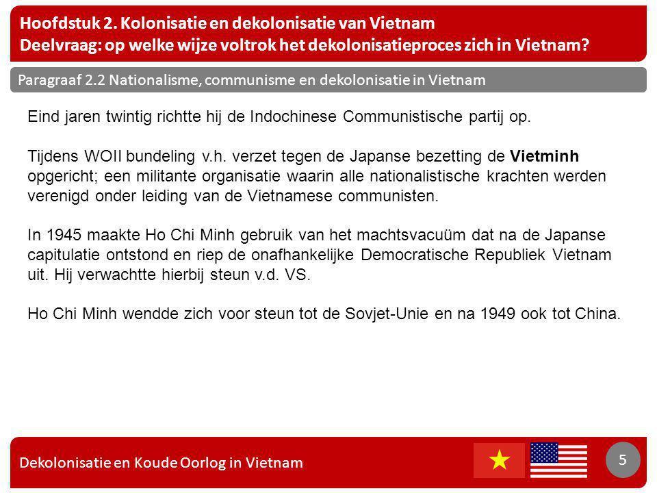 Dekolonisatie en Koude Oorlog in Vietnam 5 Hoofdstuk 2. Kolonisatie en dekolonisatie van Vietnam Deelvraag: op welke wijze voltrok het dekolonisatiepr