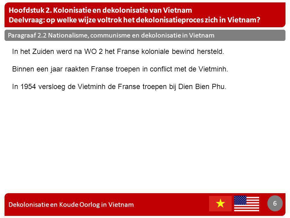 Dekolonisatie en Koude Oorlog in Vietnam 6 Hoofdstuk 2. Kolonisatie en dekolonisatie van Vietnam Deelvraag: op welke wijze voltrok het dekolonisatiepr