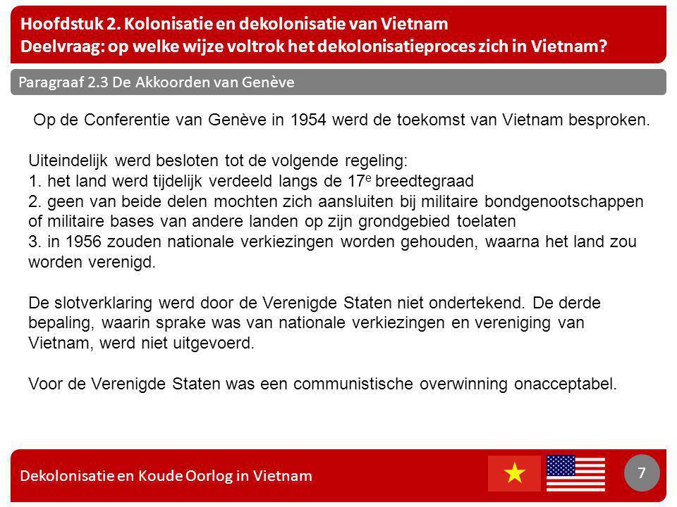 Dekolonisatie en Koude Oorlog in Vietnam 7 Hoofdstuk 2. Kolonisatie en dekolonisatie van Vietnam Deelvraag: op welke wijze voltrok het dekolonisatiepr