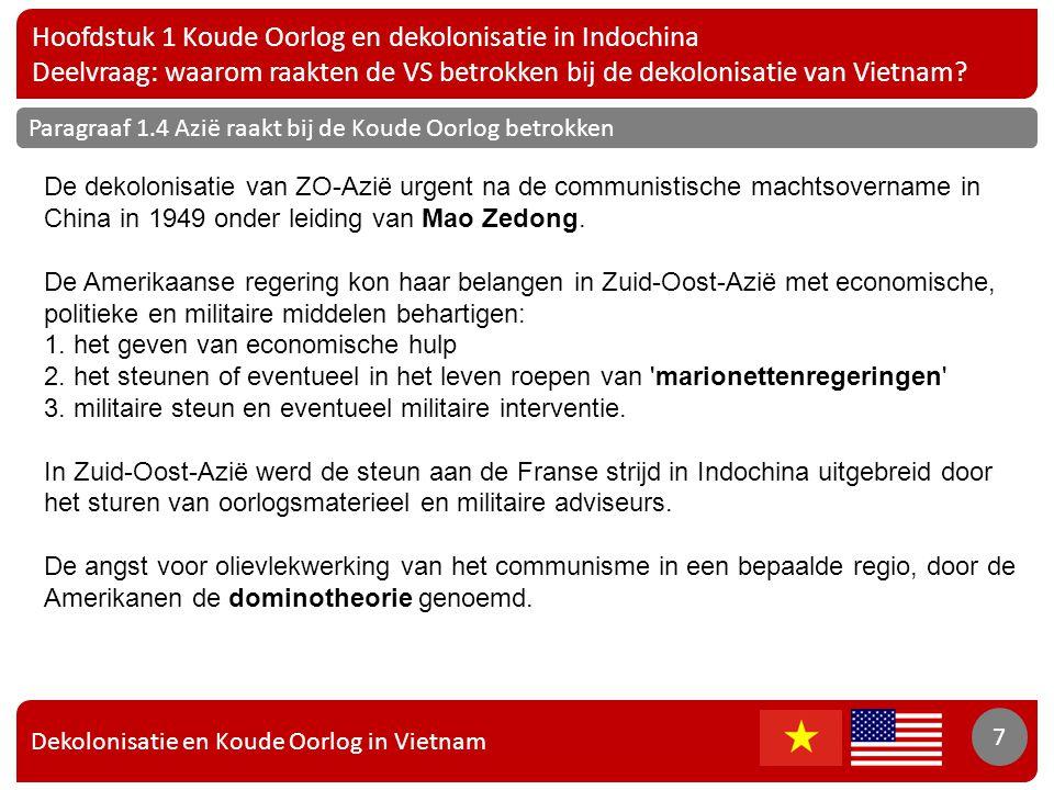 Dekolonisatie en Koude Oorlog in Vietnam 7 Hoofdstuk 1 Koude Oorlog en dekolonisatie in Indochina Deelvraag: waarom raakten de VS betrokken bij de dek