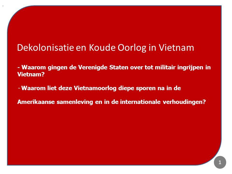 1 - Waarom gingen de Verenigde Staten over tot militair ingrijpen in Vietnam? - Waarom liet deze Vietnamoorlog diepe sporen na in de Amerikaanse samen