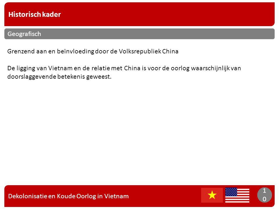 Dekolonisatie en Koude Oorlog in Vietnam 10 Historisch kader 10 Geografisch Grenzend aan en beïnvloeding door de Volksrepubliek China De ligging van V