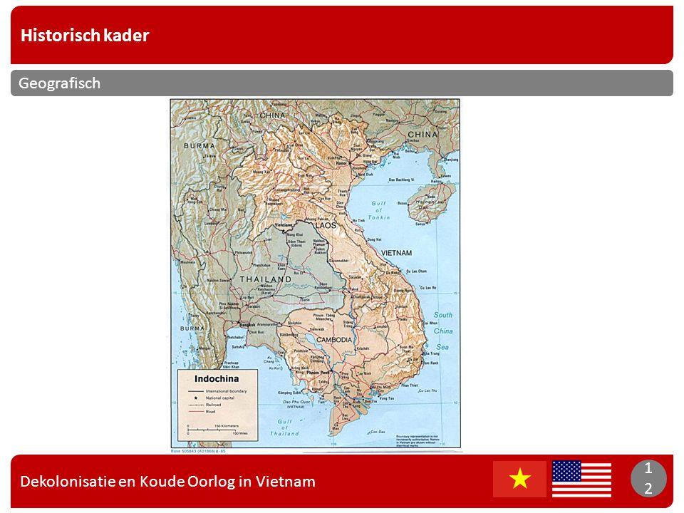 Dekolonisatie en Koude Oorlog in Vietnam 12 Historisch kader 12 Geografisch