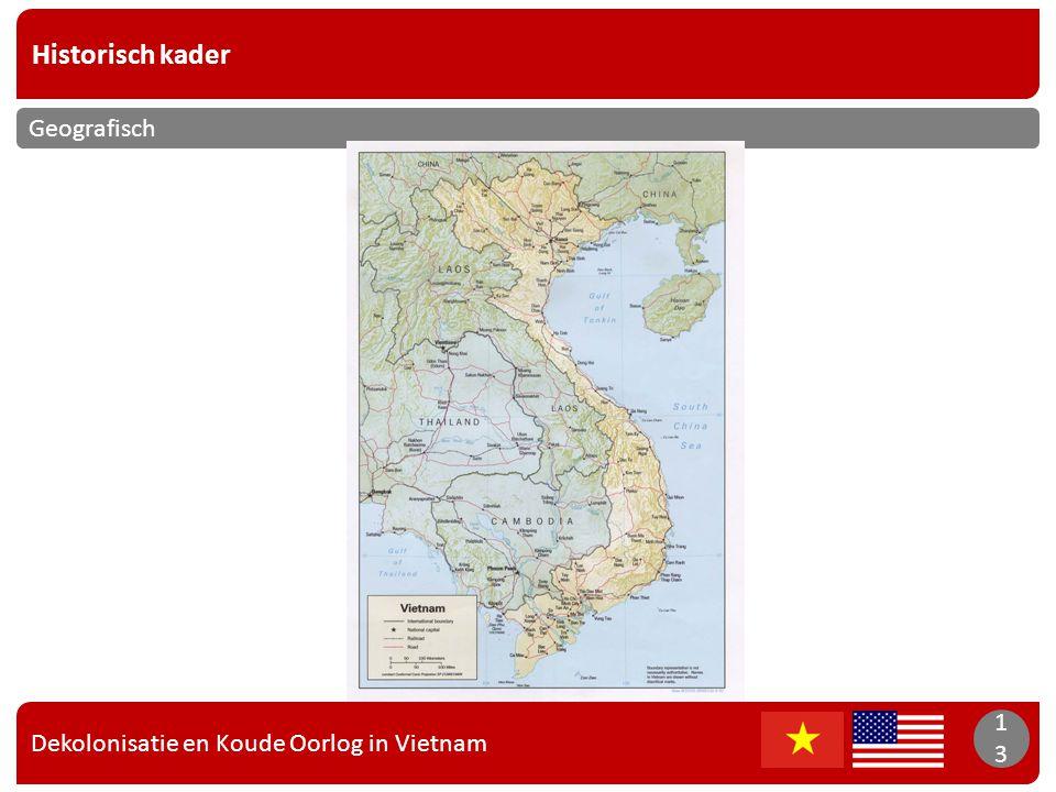 Dekolonisatie en Koude Oorlog in Vietnam 13 Historisch kader 13 Geografisch