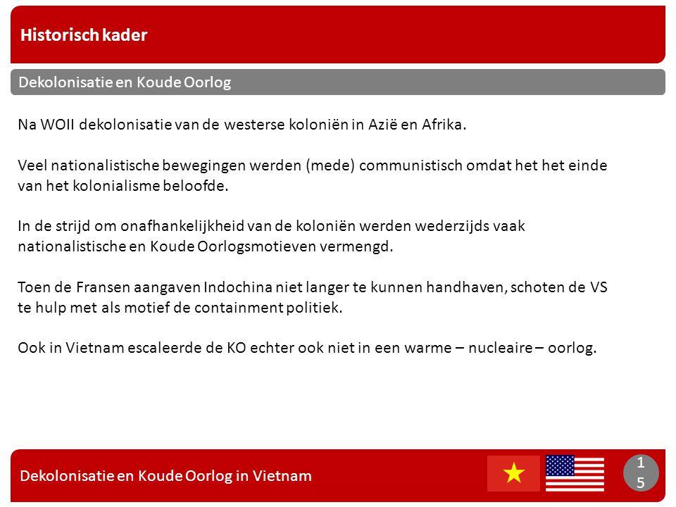 Dekolonisatie en Koude Oorlog in Vietnam 15 Historisch kader 15 Dekolonisatie en Koude Oorlog Na WOII dekolonisatie van de westerse koloniën in Azië e