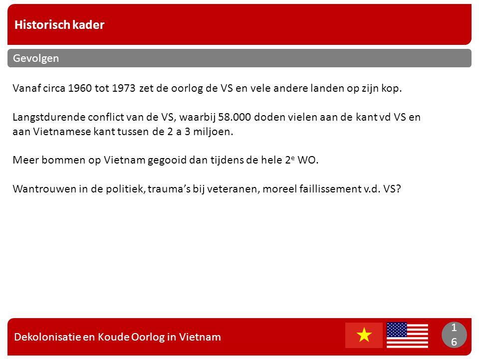 Dekolonisatie en Koude Oorlog in Vietnam 16 Historisch kader 16 Gevolgen Vanaf circa 1960 tot 1973 zet de oorlog de VS en vele andere landen op zijn k