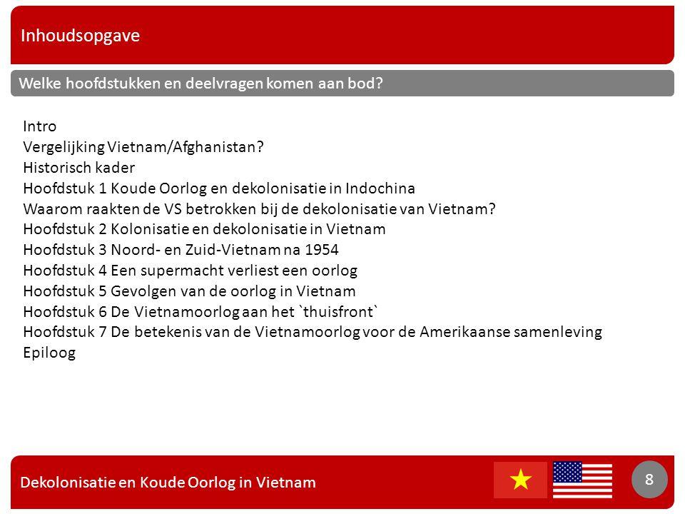 Inhoudsopgave 8 Welke hoofdstukken en deelvragen komen aan bod? Intro Vergelijking Vietnam/Afghanistan? Historisch kader Hoofdstuk 1 Koude Oorlog en d