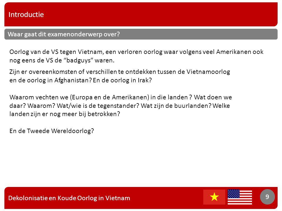 Dekolonisatie en Koude Oorlog in Vietnam 9 Introductie 9 Waar gaat dit examenonderwerp over? Oorlog van de VS tegen Vietnam, een verloren oorlog waar