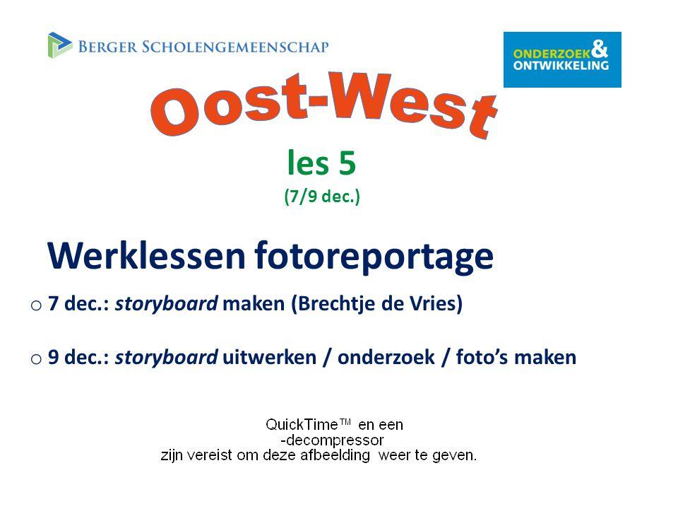 les 5 (7/9 dec.) o 7 dec.: storyboard maken (Brechtje de Vries) o 9 dec.: storyboard uitwerken / onderzoek / foto's maken Werklessen fotoreportage