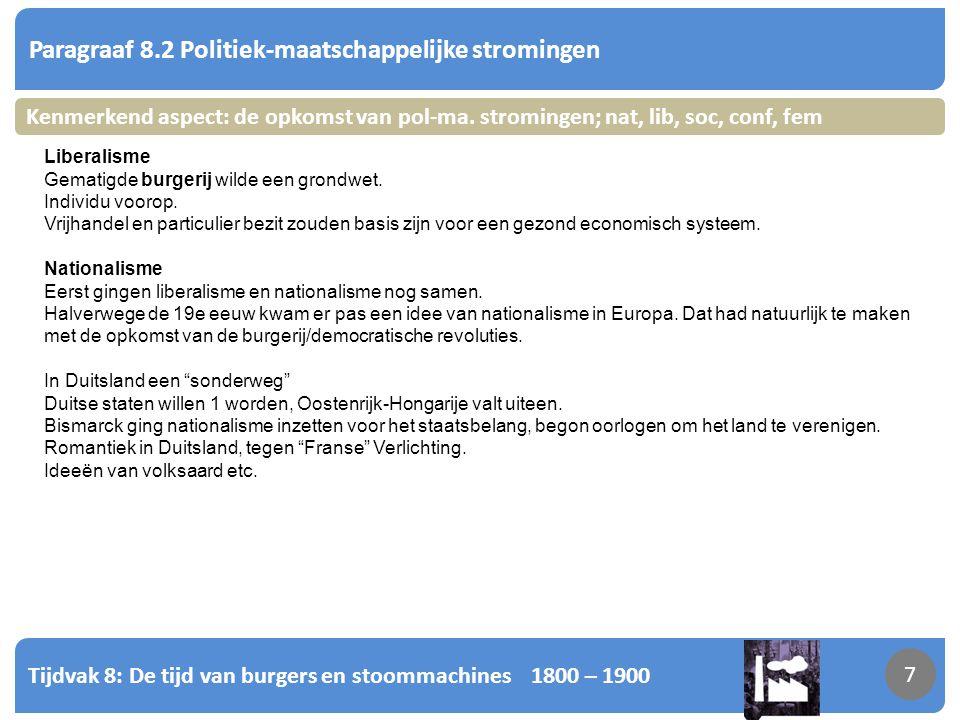 Tijdvak 8: De tijd van burgers en stoommachines 1800 – 1900 8 Paragraaf 8.2 Politiek-maatschappelijke stromingen 8 Kenmerkend aspect: de opkomst van pol-ma.