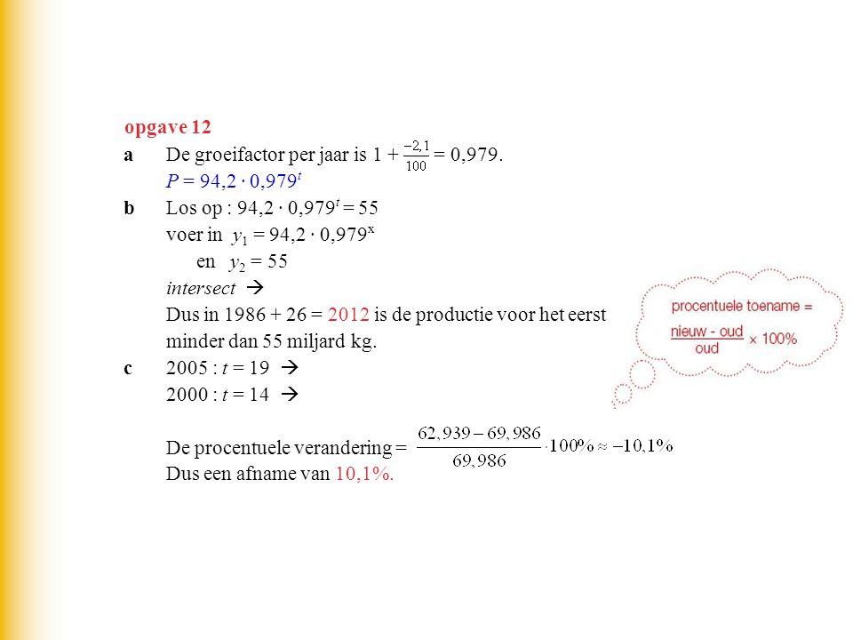opgave 12 aDe groeifactor per jaar is 1 + = 0,979.