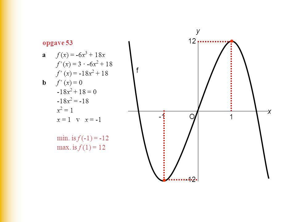 opgave 53 af (x) = -6x 3 + 18x f' (x) = 3 · -6x 2 + 18 f' (x) = -18x 2 + 18 bf' (x) = 0 -18x 2 + 18 = 0 -18x 2 = -18 x 2 = 1 x = 1 v x = -1 min.
