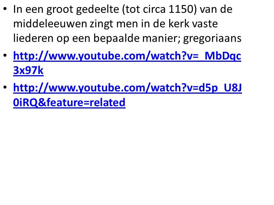 In een groot gedeelte (tot circa 1150) van de middeleeuwen zingt men in de kerk vaste liederen op een bepaalde manier; gregoriaans http://www.youtube.com/watch?v=_MbDqc 3x97k http://www.youtube.com/watch?v=_MbDqc 3x97k http://www.youtube.com/watch?v=d5p_U8J 0iRQ&feature=related http://www.youtube.com/watch?v=d5p_U8J 0iRQ&feature=related