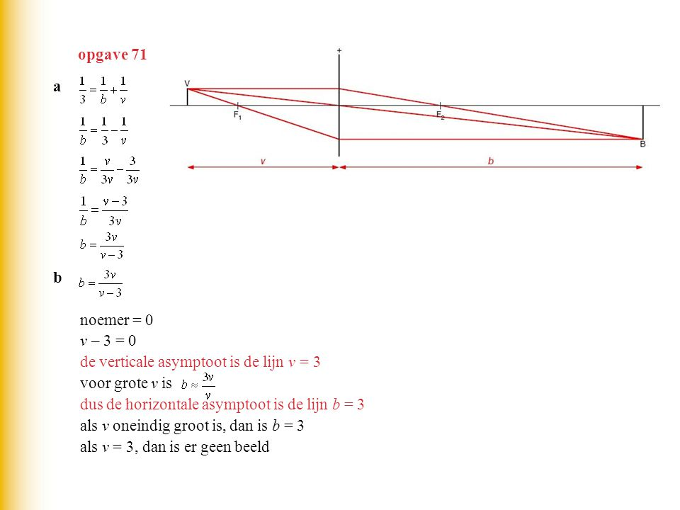 cb = v v(v – 3) = 3v v 2 – 3v = 3v v 2 – 6v = 0 v(v – 6) = 0 v = 0 v v = 6 v = 0 voldoet niet omdat niet bestaat voor v = 0 dus voor v = 6 zijn v en b beide 6 d 3 = 2(v – 3) 3 = 2v – 6 9 = 2v v = 4½ dus voor v = 4½ geldt