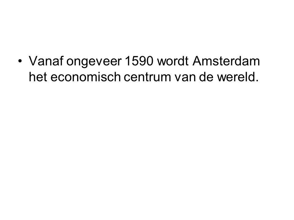 Vanaf ongeveer 1590 wordt Amsterdam het economisch centrum van de wereld.