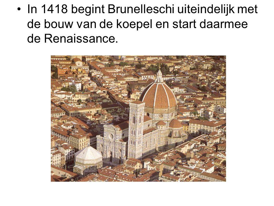 In 1418 begint Brunelleschi uiteindelijk met de bouw van de koepel en start daarmee de Renaissance.