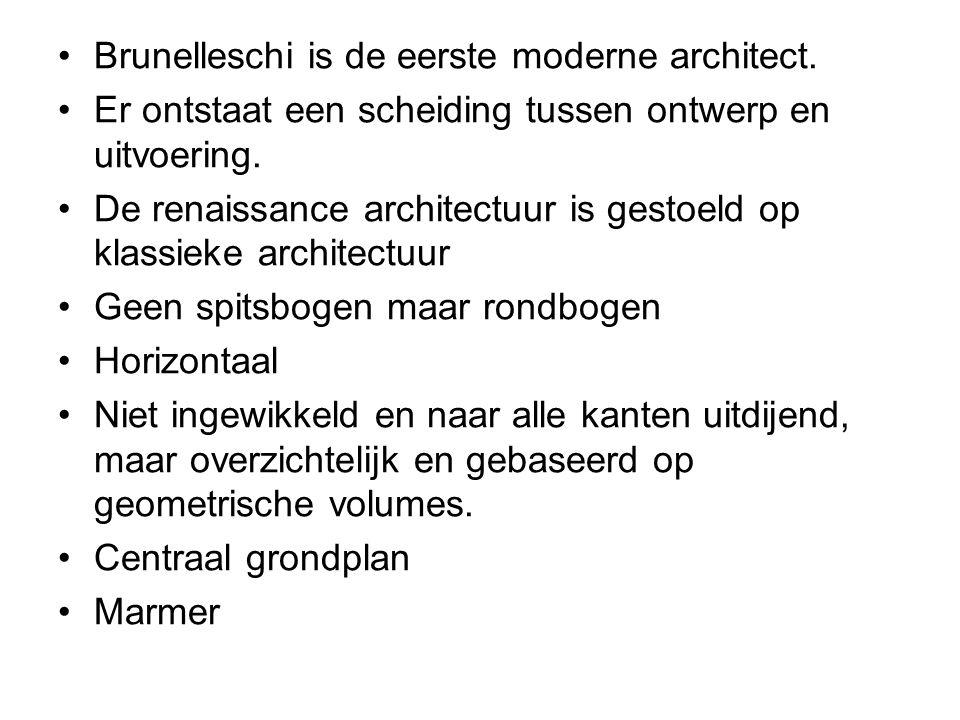 Brunelleschi is de eerste moderne architect. Er ontstaat een scheiding tussen ontwerp en uitvoering. De renaissance architectuur is gestoeld op klassi