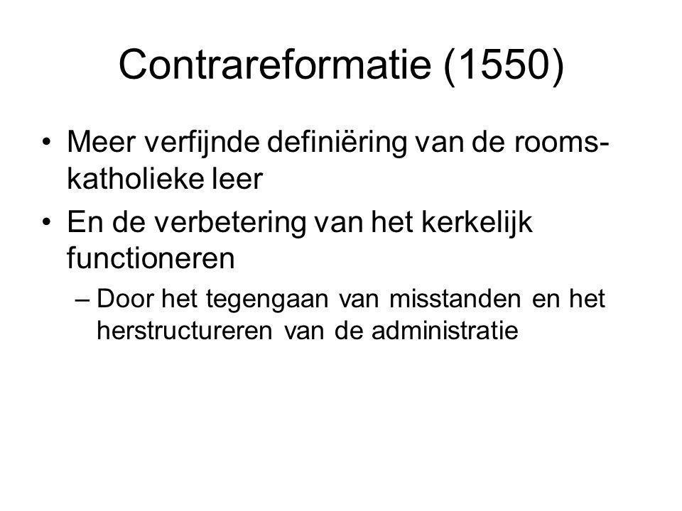 Contrareformatie (1550) Meer verfijnde definiëring van de rooms- katholieke leer En de verbetering van het kerkelijk functioneren –Door het tegengaan