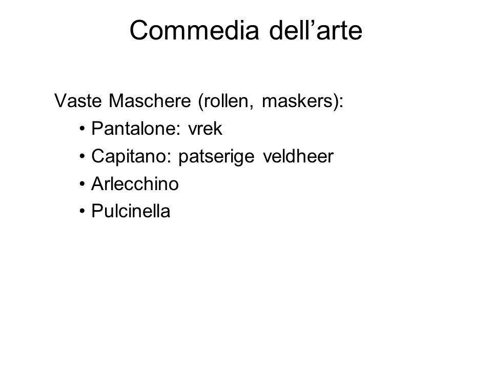 Commedia dell'arte Vaste Maschere (rollen, maskers): Pantalone: vrek Capitano: patserige veldheer Arlecchino Pulcinella