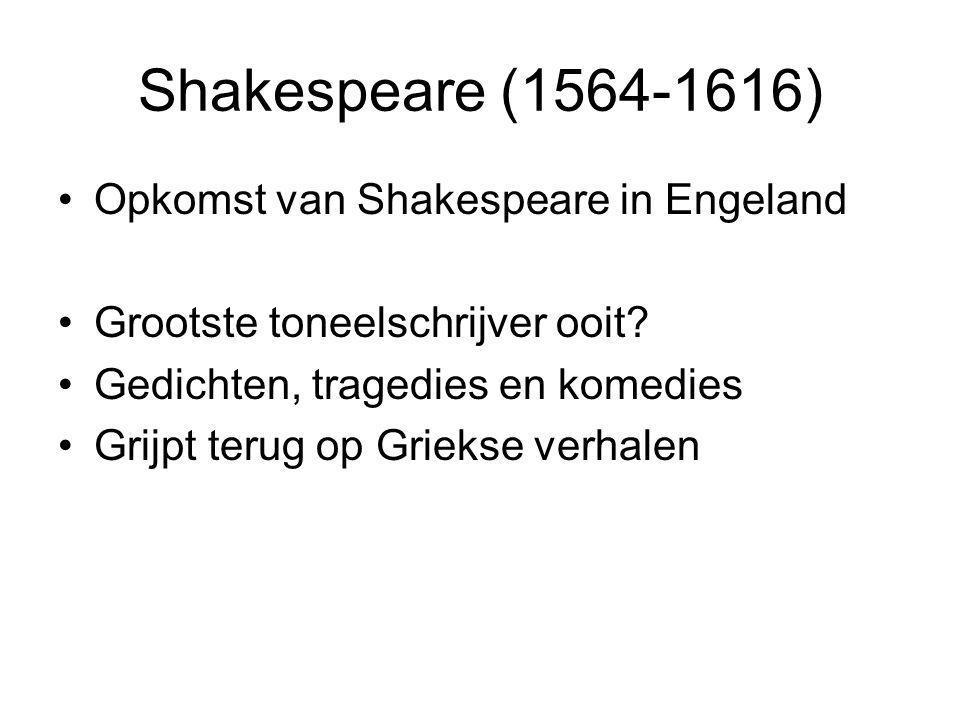 Shakespeare (1564-1616) Opkomst van Shakespeare in Engeland Grootste toneelschrijver ooit? Gedichten, tragedies en komedies Grijpt terug op Griekse ve
