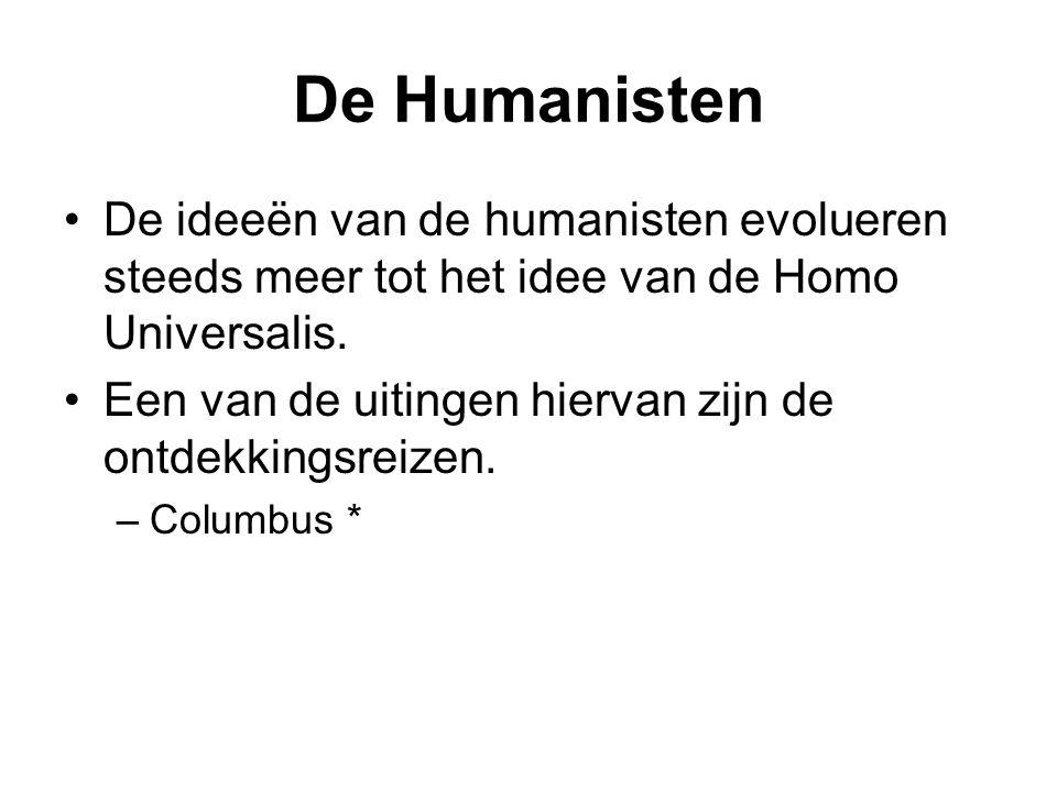 De Humanisten De ideeën van de humanisten evolueren steeds meer tot het idee van de Homo Universalis. Een van de uitingen hiervan zijn de ontdekkingsr