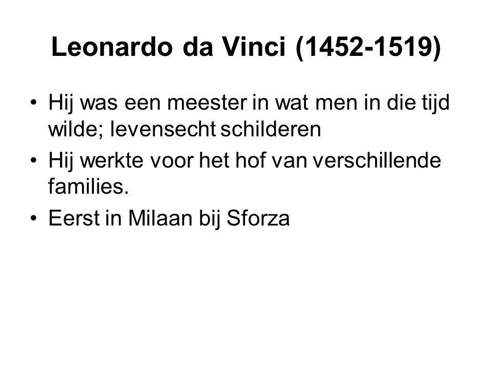 Leonardo da Vinci (1452-1519) Hij was een meester in wat men in die tijd wilde; levensecht schilderen Hij werkte voor het hof van verschillende famili