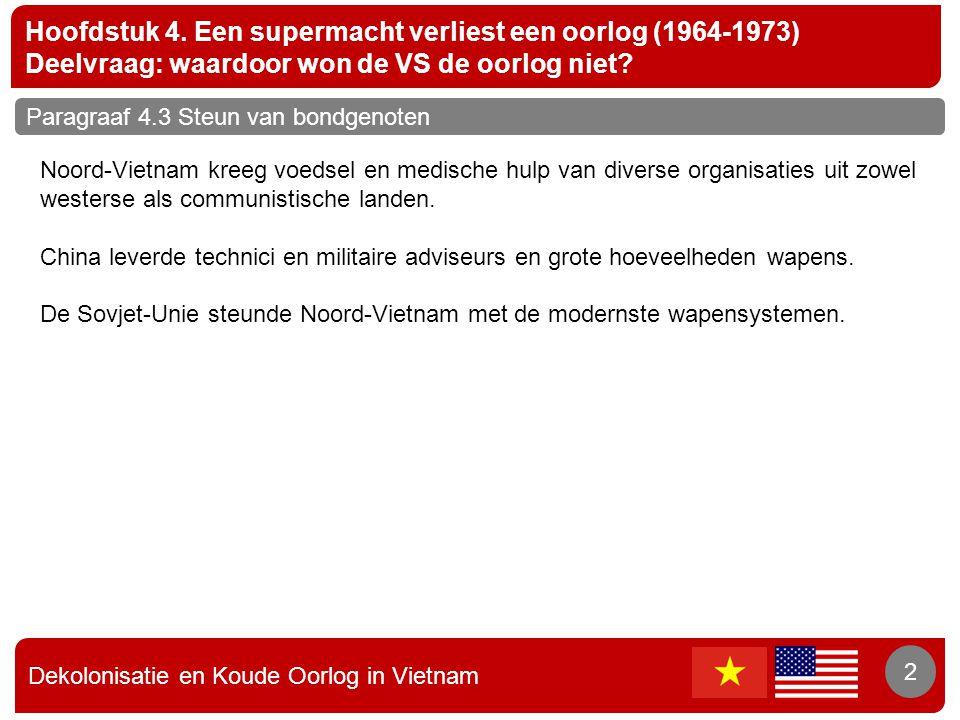 Dekolonisatie en Koude Oorlog in Vietnam 2 Hoofdstuk 4. Een supermacht verliest een oorlog (1964-1973) Deelvraag: waardoor won de VS de oorlog niet? 2