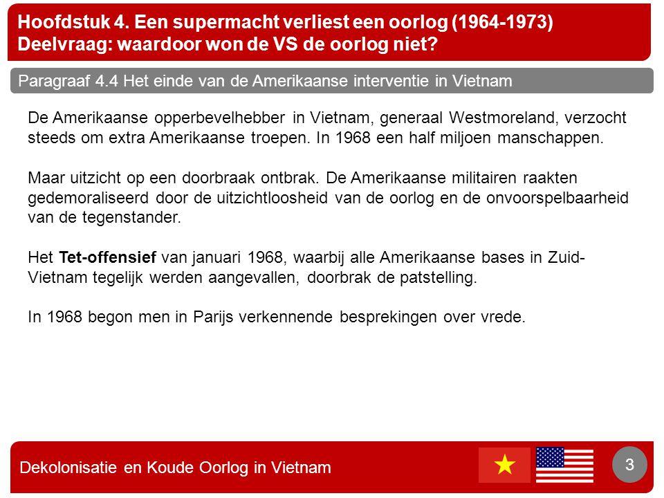 Dekolonisatie en Koude Oorlog in Vietnam 3 Hoofdstuk 4. Een supermacht verliest een oorlog (1964-1973) Deelvraag: waardoor won de VS de oorlog niet? 3