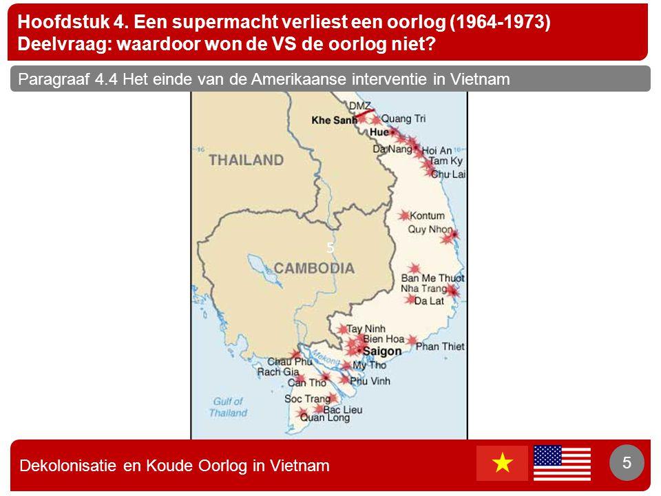 Dekolonisatie en Koude Oorlog in Vietnam 5 Hoofdstuk 4. Een supermacht verliest een oorlog (1964-1973) Deelvraag: waardoor won de VS de oorlog niet? 5