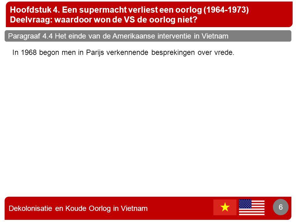 Dekolonisatie en Koude Oorlog in Vietnam 6 Hoofdstuk 4. Een supermacht verliest een oorlog (1964-1973) Deelvraag: waardoor won de VS de oorlog niet? 6