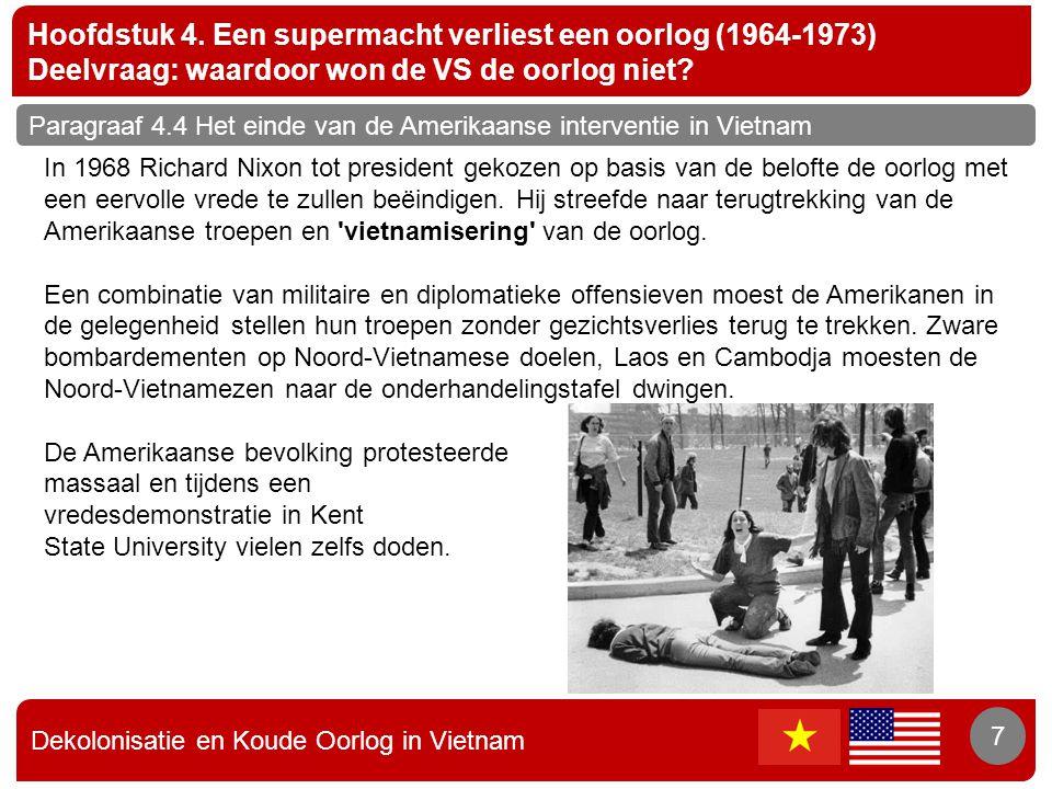 Dekolonisatie en Koude Oorlog in Vietnam 7 Hoofdstuk 4. Een supermacht verliest een oorlog (1964-1973) Deelvraag: waardoor won de VS de oorlog niet? 7
