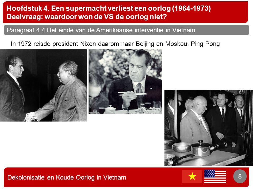 Dekolonisatie en Koude Oorlog in Vietnam 8 Hoofdstuk 4. Een supermacht verliest een oorlog (1964-1973) Deelvraag: waardoor won de VS de oorlog niet? 8