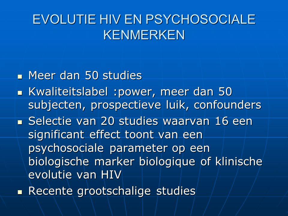 EVOLUTIE HIV EN PSYCHOSOCIALE KENMERKEN Meer dan 50 studies Meer dan 50 studies Kwaliteitslabel :power, meer dan 50 subjecten, prospectieve luik, conf
