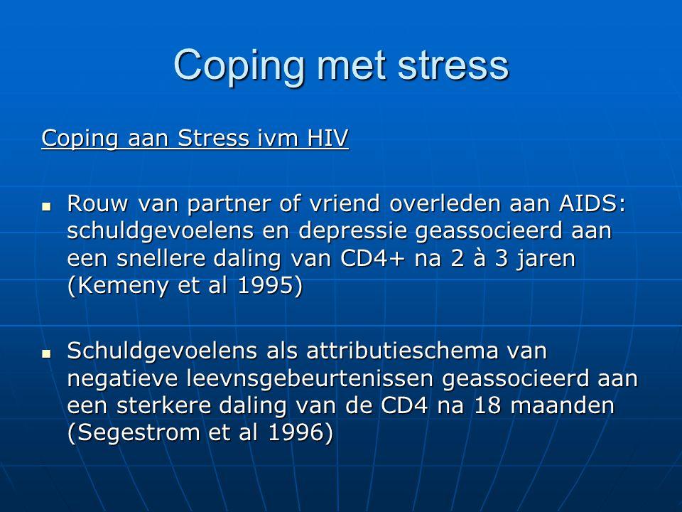 Coping met stress Coping aan Stress ivm HIV Rouw van partner of vriend overleden aan AIDS: schuldgevoelens en depressie geassocieerd aan een snellere