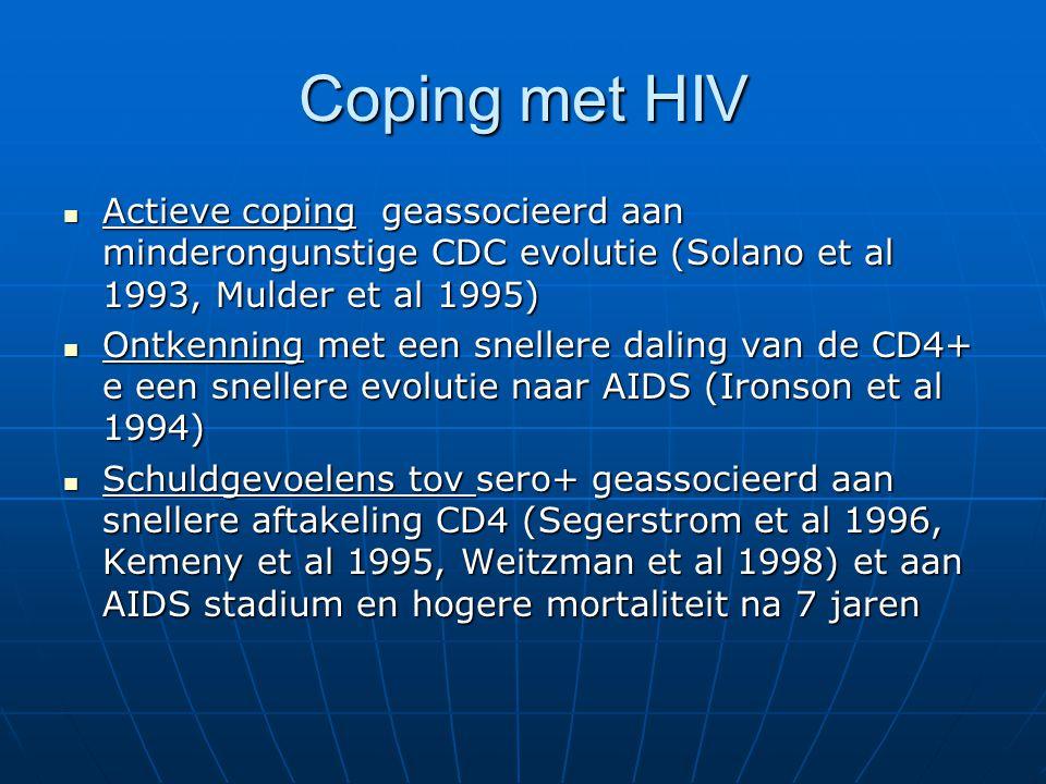 Coping met HIV Actieve coping geassocieerd aan minderongunstige CDC evolutie (Solano et al 1993, Mulder et al 1995) Actieve coping geassocieerd aan mi