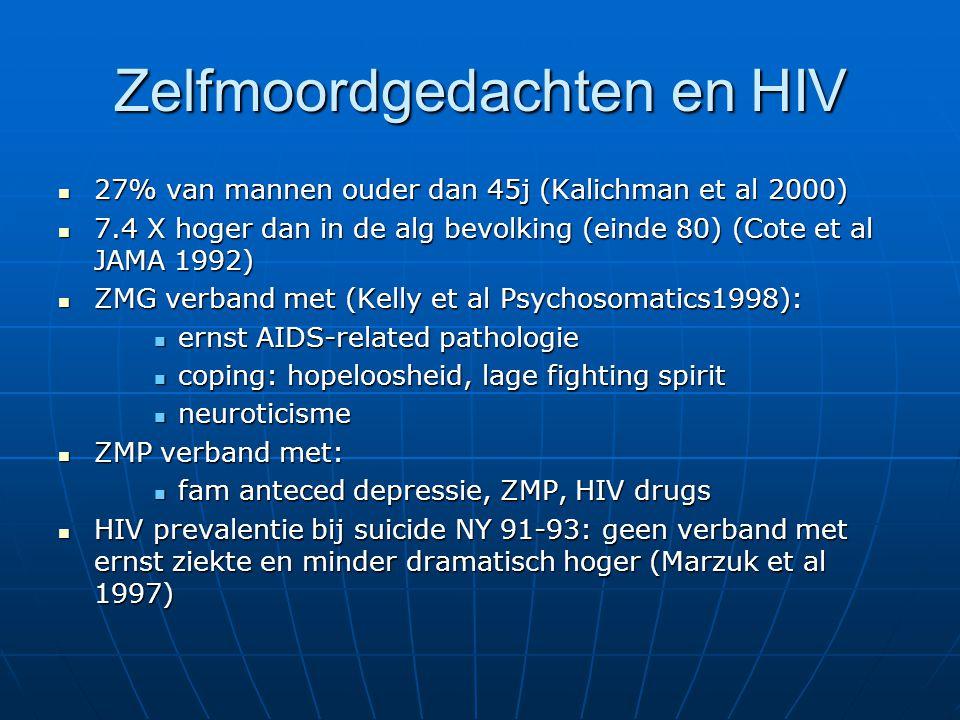 Antidepressiva en HIV Tricyclische antidepressiva doeltreffend (response rate = 75%) maar veel nevenverschijnselen en non-compliance (drop out imipramine 48%, paroxetine 20%, placebo 24%); desipramine (pertofran) Tricyclische antidepressiva doeltreffend (response rate = 75%) maar veel nevenverschijnselen en non-compliance (drop out imipramine 48%, paroxetine 20%, placebo 24%); desipramine (pertofran) SSRI: dubbel-blinde placebo gecontroleerde studies met fluoxetine (prozac), paroxetine (seroxat), sertraline (serlain) ; studies vooral bij mannen (zelfde dosissen als bij depressie) SSRI: dubbel-blinde placebo gecontroleerde studies met fluoxetine (prozac), paroxetine (seroxat), sertraline (serlain) ; studies vooral bij mannen (zelfde dosissen als bij depressie) Nieuwe generatie: open studie met mirtazapine (remergon): gewichtstoename en verbetering van de slaap Nieuwe generatie: open studie met mirtazapine (remergon): gewichtstoename en verbetering van de slaap